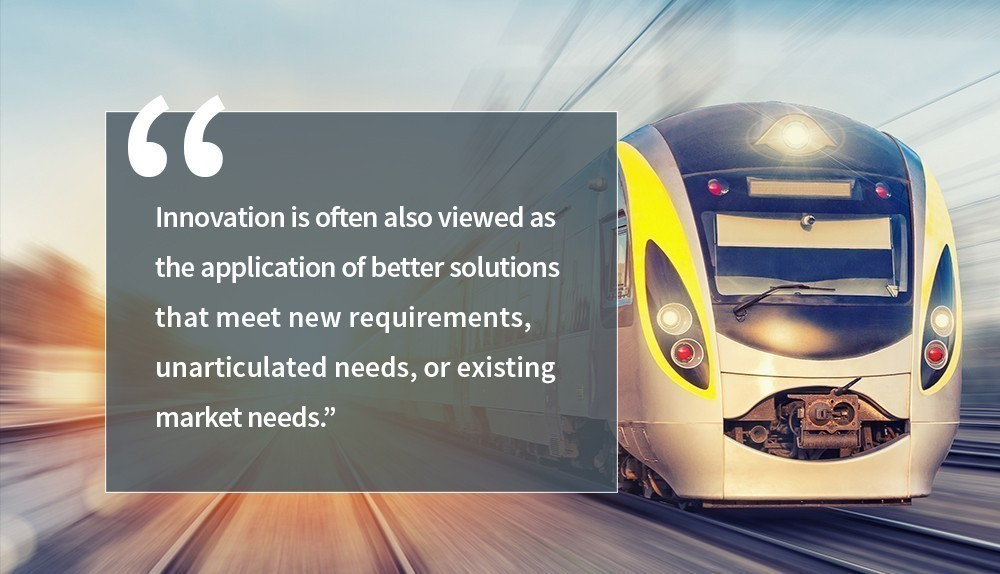 Image of a train with the text - Innovation is often also viewed as the application of better solutions that meet new requirements, unarticulated needs, or existing market needs.